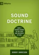 Jamieson, Bobby - Sound Doctrine: How a Church Grows in the Love and Holiness of God (9marks: Building Healthy Churches) - 9781433535895 - V9781433535895