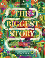 DeYoung, Kevin - The Biggest Story: How the Snake Crusher Brings Us Back to the Garden - 9781433542442 - V9781433542442
