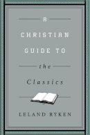 Ryken, Leland - A Christian Guide to the Classics - 9781433547034 - V9781433547034