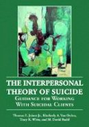 Joiner Jr, Thomas E, Van Orden, Kimberly A, Witte, Tracy K, Rudd PhD PH.D., M David - The Interpersonal Theory of Suicide: Guidance for Working with Suicidal Clients - 9781433804267 - V9781433804267