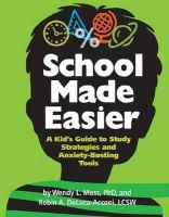 Wendy L. Moss PhD, Robin Deluca-Acconi LCSW - School Made Easier: A Kid's Guide to Study Strategies and Anxiety-Busting Tools - 9781433813368 - V9781433813368