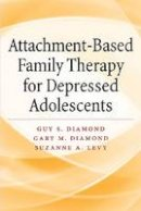 Guy S. Diamond, Gary M. Diamond, Suzanne A. Levy - Attachment-Based Family Therapy for Depressed Adolescents - 9781433815676 - V9781433815676