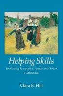 Clara E. Hill - Helping Skills: Facilitating Exploration, Insight, and Action - 9781433816789 - V9781433816789