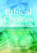 Harris Cooper - Ethical Choices in Research: Managing Data, Writing Reports, and Publishing Results in the Social Sciences - 9781433821684 - V9781433821684