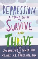Jacqueline Toner PhD, Claire Freeland PhD - Depression: A Teen's Guide to Survive and Thrive - 9781433822742 - V9781433822742