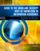 Shoemaker, Dan, Conklin, Wm. Arthur - Guide to the Homeland Security Body of Knowledge in Information Assurance - 9781435481695 - V9781435481695