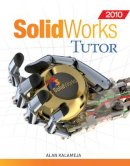 Kalameja, Alan J., Voisinet, Mark - SolidWorks 2012 Tutor - 9781435496781 - V9781435496781