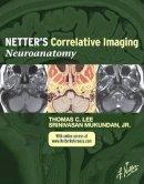 Lee MD, Thomas C., Mukundan Jr. MD  PhD, Srinivasan - Netter's Correlative Imaging: Neuroanatomy: with NetterReference.com Access, 1e (Netter Clinical Science) - 9781437704150 - V9781437704150