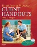 Morgan DVM, Rhea V. - Small Animal Practice Client Handouts, 1e - 9781437708509 - V9781437708509