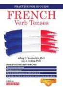 Chamberlain Ph.D., Jeffrey T., Mangiafico Ph.D., Lara Finklea - French Verb Tenses: Fully Conjugated Verbs (Practice for Success) - 9781438002903 - V9781438002903