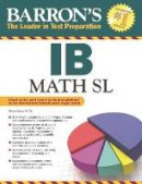 Carey M.Ed., Stella - Barron's IB Math SL - 9781438003924 - V9781438003924