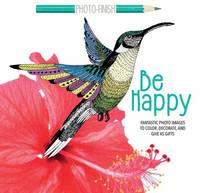 arsEdition - Be Happy: Fantastic Photo Images to Color, Decorate, and Give as Gifts (Photo-Finish Coloring Books) - 9781438010168 - V9781438010168