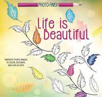 arsEdition - Life is Beautiful: Fantastic Photo Images to Color, Decorate, and Give as Gifts (Photo-Finish Coloring Books) - 9781438010175 - V9781438010175
