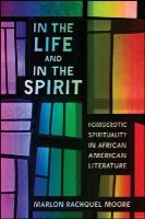 Moore, Marlon Rachquel - In the Life and in the Spirit: Homoerotic Spirituality in African American Literature - 9781438454078 - V9781438454078