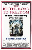 Hitchcock, MR William I - The Bitter Road to Freedom: A New History of the Liberation of Europe - 9781439123300 - KSS0009160