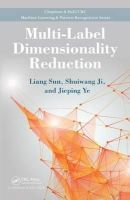 Ye, Jieping; Ji, Shuiwang; Sun, Liang - Multi-label Dimensionality Reduction - 9781439806159 - V9781439806159