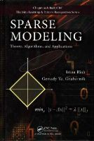 Rish, Irina, Grabarnik, Genady - Sparse Modeling: Theory, Algorithms, and Applications (Chapman & Hall/CRC Machine Learning & Pattern Recognition) - 9781439828694 - V9781439828694