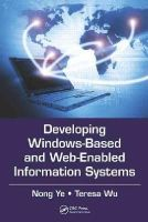 Ye, Nong, Wu, Teresa - Developing Windows-Based and Web-Enabled Information Systems - 9781439860595 - V9781439860595