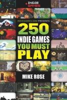 Rose, Mike - 250 Indie Games You Must Play - 9781439875742 - V9781439875742