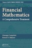 Campolieti, Giuseppe, Makarov, Roman  N. - Financial Mathematics: A Comprehensive Treatment (Chapman & Hall/CRC Financial Mathematics Series) - 9781439892428 - V9781439892428
