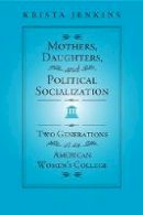 Jenkins, Krista - Mothers, Daughters, and Political Socialization - 9781439909270 - V9781439909270