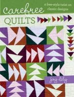 Joy-Lily - Carefree Quilts: A Free-Style Twist on Classic Designs - 9781440215520 - V9781440215520