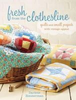 ZIMMERMAN, DARLENE - Fresh From the Clothesline: Quilts and Small Projects With Vintage Appeal - 9781440217753 - V9781440217753
