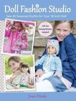 Hinds, Joan - Doll Fashion Studio: Sew 20 Seasonal Outfits for Your 18-Inch Doll - 9781440230912 - V9781440230912