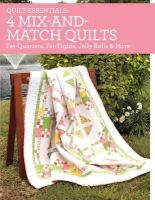 Greenway, Debra Fehr - Quilt Essentials - 4 Mix-and-Match Quilts: Fat Quarters, Fat Eighths, Jelly Rolls & More - 9781440240959 - V9781440240959