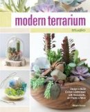 George, Megan - Modern Terrarium Studio: Design + Build Custom Landscapes with Succulents, Air Plants + More - 9781440242991 - V9781440242991