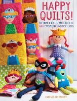 Alexander, Antonie - Happy Quilts!: 10 Fun, Kid-Themed Quilts and Coordinating Soft Toys - 9781440244476 - V9781440244476