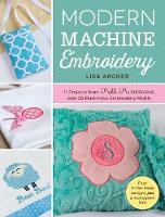 Archer, Lisa - Modern Machine Embroidery: 11 Projects from Pickle Pie Designs with 25 Must-Have Embroidery Motifs - 9781440245800 - V9781440245800