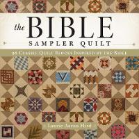 Hird, Laurie Aaron - The Bible Sampler Quilt: 96 Classic Quilt Blocks Inspired by the Bible - 9781440245961 - V9781440245961