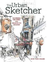 Holmes, Marc Taro - The Urban Sketcher: Techniques for Seeing and Drawing on Location - 9781440334719 - V9781440334719