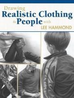Hammond, Lee - Drawing Realistic Clothing and People with Lee Hammond - 9781440335143 - V9781440335143