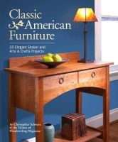 Schwarz, Christopher, Woodworking Magazine Editors - Classic American Furniture: 20 Elegant Shaker and Arts & Crafts Projects - 9781440337437 - V9781440337437