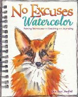 Armfield, Gina Rossi - No Excuses Watercolor: Painting Techniques for Sketching and Journaling - 9781440339851 - V9781440339851