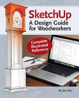Zeh, Joe - SketchUp - A Design Guide for Woodworkers: Complete Illustrated Reference - 9781440342011 - V9781440342011