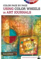 Carriker, Pam - Color Page by Page: Using Color Wheels in Art Journals - 9781440342172 - V9781440342172