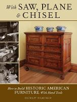 Dillinger, Zachary - With Saw, Plane and Chisel: Building Historic American Furniture With Hand Tools - 9781440343391 - V9781440343391