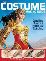 Quindt, Svetlana - The Costume Making Guide: Creating Armor and Props for Cosplay - 9781440345166 - V9781440345166