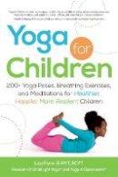 Flynn, Lisa - Yoga for Children: 200+ Yoga Poses, Breathing Exercises, and Meditations for Healthier, Happier, More Resilient Children - 9781440554636 - V9781440554636
