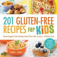 Forbes, Carrie S. - 201 Gluten-Free Recipes for Kids: Chicken Nuggets! Pizza! Birthday Cake! All Your Kids' Favorites - All Gluten-Free! - 9781440570834 - KKD0000774