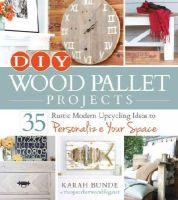 Bunde, Karah - DIY Wood Pallet Projects: 35 Rustic Modern Upcycling Ideas to Personalize Your Space - 9781440574474 - V9781440574474