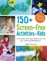 Citro, Asia - 150+ Screen-Free Activities for Kids: The Very Best and Easiest Playtime Activities from FunAtHomeWithKids.com! - 9781440576157 - V9781440576157
