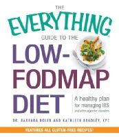 Bolen, Dr. Barbara, Bradley CPC, Kathleen - The Everything Guide To The Low-Fodmap Diet: A Healthy Plan for Managing IBS and Other Digestive Disorders - 9781440581731 - V9781440581731