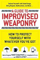 Schappert, Terry, Slutsky, Adam - A Guide To Improvised Weaponry: How to Protect Yourself with WHATEVER You've Got - 9781440584725 - V9781440584725