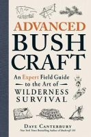 Canterbury, Dave - Advanced Bushcraft: An Expert Field Guide to the Art of Wilderness Survival - 9781440587962 - V9781440587962