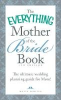 Martin, Katie - The Everything Mother of the Bride Book: The Ultimate Wedding Planning Guide for Mom! (Everything Series) - 9781440588204 - V9781440588204
