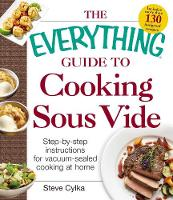 Cylka, Steve - The Everything Guide To Cooking Sous Vide: Step-by-Step Instructions for Vacuum-Sealed Cooking at Home (Everything: Cooking) - 9781440588365 - V9781440588365